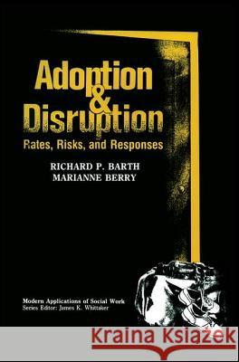 Adoption and Disruption: Rates, Risks, and Responses Richard P. Barth Marianne Berry 9780202360492