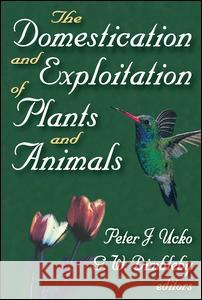 The Domestication and Exploitation of Plants and Animals Peter Ucko G. Dimbleby 9780202361697
