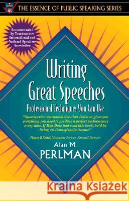 Writing Great Speeches: Professional Techniques You Can Use (Part of the Essence of Public Speaking Series) Alan M. Perlman 9780205273003