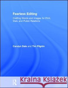 Fearless Editing: : Crafting Words and Images for Print, Web, and Public Relations Carolyn Dale Tim Pilgrim 9780205393541