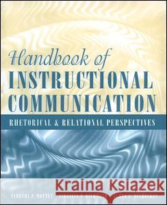 Handbook of Instructional Communication: Rhetorical and Relational Perspectives Timothy P. Mottet Virginia P. Richmond James C. McCroskey 9780205396146