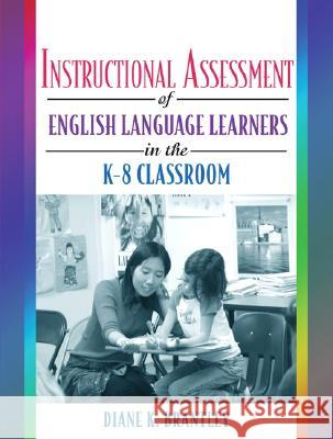 Instructional Assessment of Ells in the K-8 Classroom Diane K. Brantley 9780205455997
