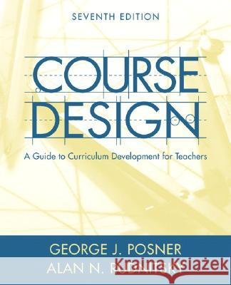 Course Design: A Guide to Curriculum Development for Teachers George J. Posner Alan N. Rudnitsky 9780205457663