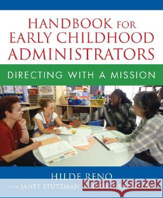Handbook for Early Childhood Administrators: Directing with a Mission Hilde Reno Janet Stutzman Judy Zimmerman 9780205469802