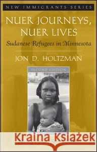 Nuer Journeys, Nuer Lives : Sudanese Refugees in Minnesota Nancy Foner Jon D. Holtzman 9780205543328