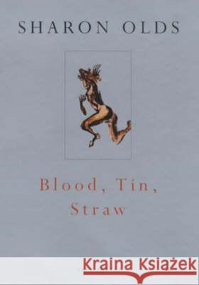 Blood, Tin, Straw Sharon Olds 9780224060899