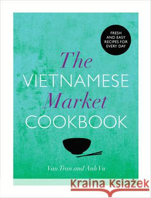 The Vietnamese Market Cookbook Van Tran 9780224095617