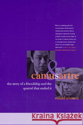 Camus and Sartre: The Story of a Friendship and the Quarrel That Ended It Ronald Aronson 9780226000244