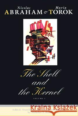The Shell and the Kernel: Renewals of Psychoanalysis, Volume 1 Nicolas Abraham Nicholas Abraham Nicholas T. Rand 9780226000886