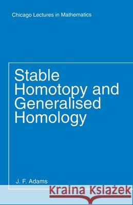 Stable Homotopy and Generalised Homology John Frank Adams J. Frank Adams 9780226005249