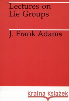 Lectures on Lie Groups J. Frank Adams Frank J. Adams 9780226005300