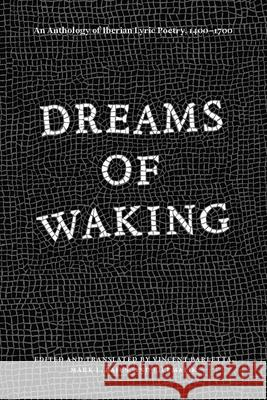 Dreams of Waking: An Anthology of Iberian Lyric Poetry, 1400-1700 Vincent Barletta Mark L. Bajus CICI Malik 9780226011332