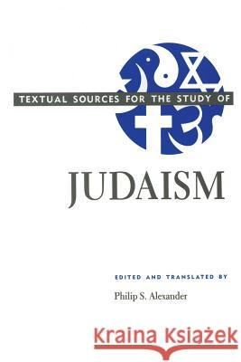 Textual Sources for the Study of Judaism Philip S. Alexander 9780226012971
