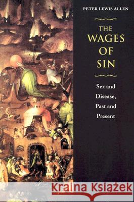 The Wages of Sin : Sex and Disease, Past and Present Peter Lewis Allen University of Chicago Press 9780226014616 University of Chicago Press