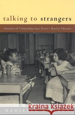 Talking to Strangers : Anxieties of Citizenship since Brown v. Board of Education Danielle S. Allen 9780226014678