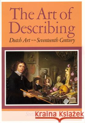 The Art of Describing: Dutch Art in the Seventeenth Century Svetlana Alpers 9780226015132