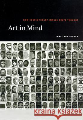 Art in Mind: How Contemporary Images Shape Thought Ernst Van Alphen 9780226015293