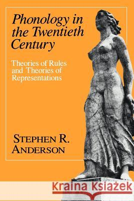 Phonology in the Twentieth Century : Theories of Rules and Theories of Representations Stephen R. Anderson 9780226019161