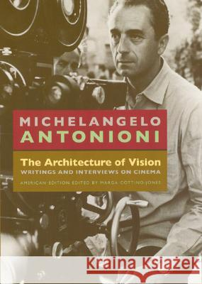 The Architecture of Vision: Writings and Interviews on Cinema Michelangelo Antonioni Carlo D Giorgio Tinazzi 9780226021140
