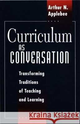 Curriculum as Conversation: Transforming Traditions of Teaching and Learning Arthur N. Applebee 9780226021232