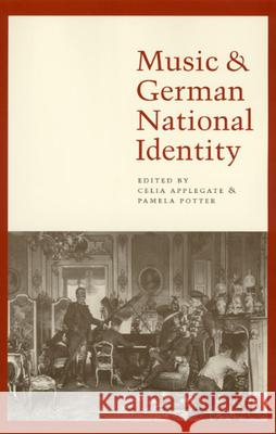 Music and German National Identity Celia Applegate Pamela Potter University of Chicago Press 9780226021317 University of Chicago Press