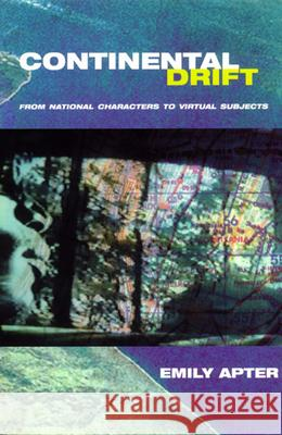 Continental Drift: From National Characters to Virtual Subjects Emily Apter Apter 9780226023502