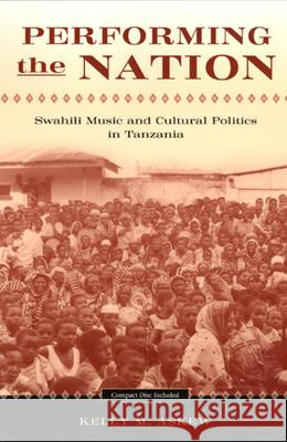 Performing the Nation: Swahili Music and Cultural Politics in Tanzania University of Chicago Press              Kelly Michelle Askew 9780226029818