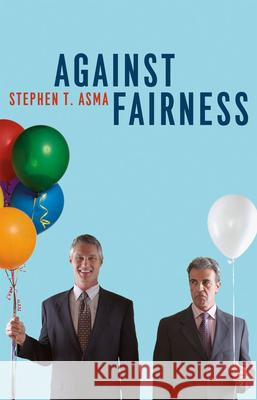 Against Fairness Stephen T. Asma 9780226029863