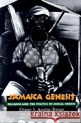 Jamaica Genesis : Religion and the Politics of Moral Orders Daine J. Austin-Broos Raymond T. Smith Diane J. Austin-Broos 9780226032863