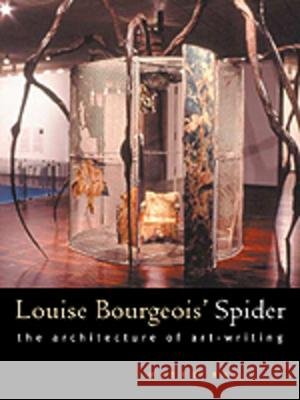 Louise Bourgeois' Spider: The Architecture of Art-Writing Mieke Bal 9780226035758