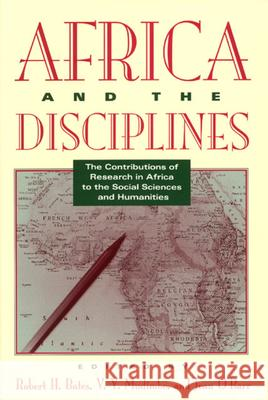 Africa and the Disciplines: The Contributions of Research in Africa to the Social Sciences and Humanities Robert H. Bates Jean O'Barr V. Y. Mudimbe 9780226039015