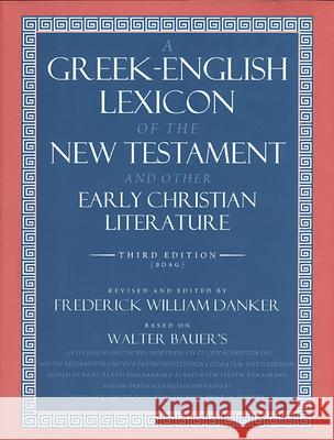A Greek-English Lexicon of the New Testament and Other Early Christian Literature Walter Bauer Frederick W. Danker William Arndt 9780226039336