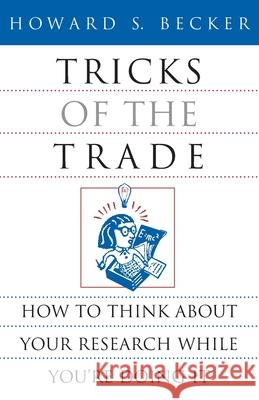 Tricks of the Trade: How to Think about Your Research While You're Doing It Howard Saul Becker 9780226041247