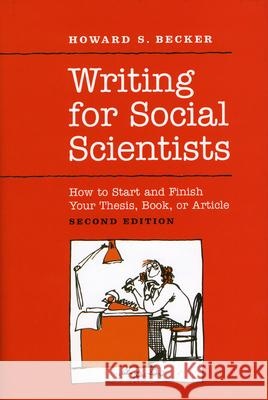 Writing for Social Scientists: How to Start and Finish Your Thesis, Book, or Article: Second Edition Howard Saul Becker Pamela Richards 9780226041308