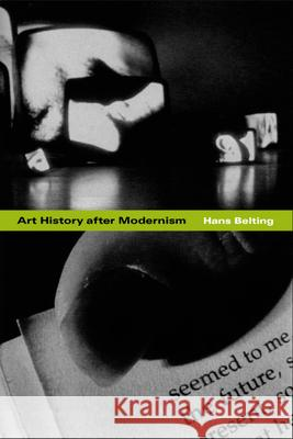 Art History After Modernism Hans Belting Caroline Saltzwedel Mitch Cohen 9780226041858