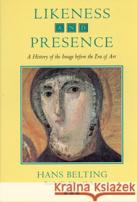 Likeness and Presence: A History of the Image Before the Era of Art Hans Belting Edmund Jephcott 9780226042152
