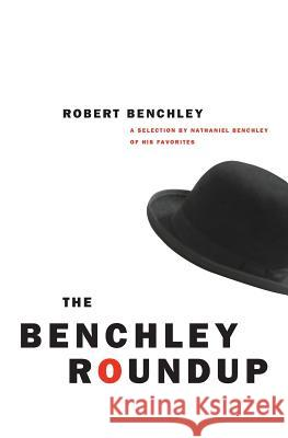 The Benchley Roundup: A Selection by Nathaniel Benchley of His Favorites Robert Benchley William Gluyas Nathaniel Benchley 9780226042183