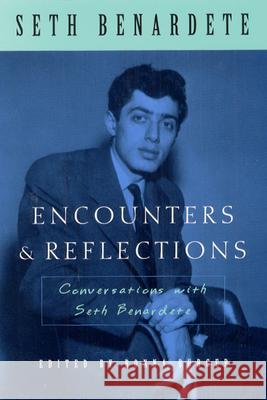 Encounters and Reflections: Conversations with Seth Benardete Seth Benardete Ronna Burger University of Chicago Press 9780226042787 University of Chicago Press