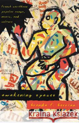Awakening Spaces: French Caribbean Popular Songs, Music, and Culture Brenda F. Berrian 9780226044569