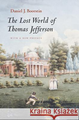 The Lost World of Thomas Jefferson Daniel J. Boorstin 9780226064970