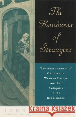 The Kindness of Strangers - the Abandonment of    Children in Western Europe From Late Antiquity to the Renaissance (Paper Only) John Boswell 9780226067124