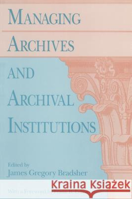 Managing Archives and Archival Institutions James G. Bradsher Frank B. Evans 9780226070551