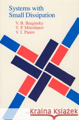 Systems with Small Dissipation Vladimir B. Braginsky V. P. Mitrofanov V. B. Braginsky 9780226070735