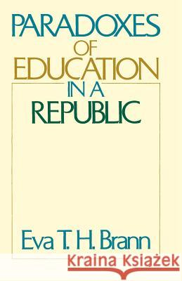 Paradoxes of Education in a Republic Eva T. Brann 9780226071367