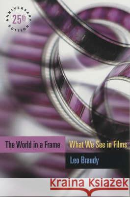 The World in a Frame: What We See in Films, 25th Anniversary Edition University of Chicago Press              Leo Braudy 9780226071565 University of Chicago Press