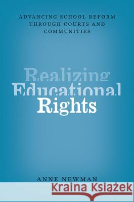 Realizing Educational Rights: Advancing School Reform Through Courts and Communities Anne Newman 9780226071749