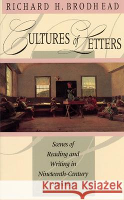 Cultures of Letters: Scenes of Reading and Writing in Nineteenth-Century America Richard H. Brodhead 9780226075266