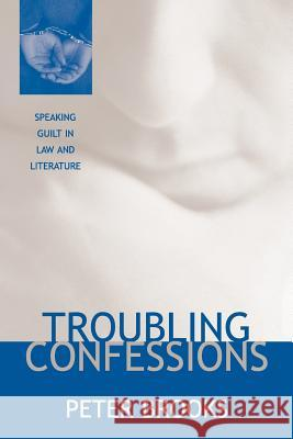 Troubling Confessions: Speaking Guilt in Law and Literature Peter Brooks 9780226075860