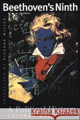 Beethoven's Ninth: A Political History Esteban Buch Richard Miller 9780226078243