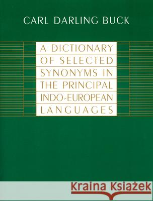 A Dictionary of Selected Synonyms in the Principal Indo-European Languages Carl Darling Buck 9780226079370